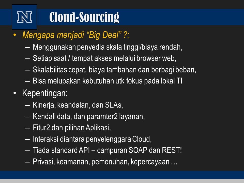 """Cloud-Sourcing Mengapa menjadi """"Big Deal"""" ?: – Menggunakan penyedia skala tinggi/biaya rendah, – Setiap saat / tempat akses melalui browser web, – Ska"""