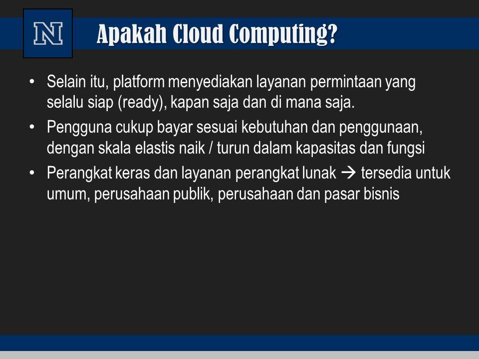 Rangkuman Cloud Sejumlah karakteristik mendefinisikan data cloud, layanan aplikasi dan infrastruktur: – Remote host – Remote host : Jasa atau data yg di-host pada infrastruktur remote.