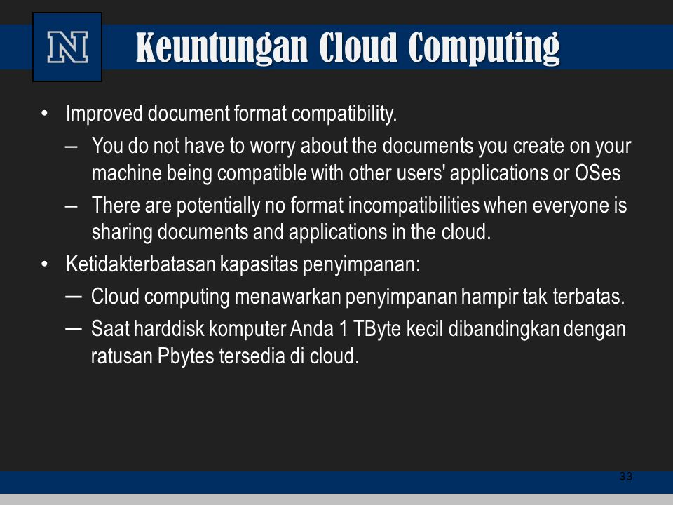 Keuntungan Cloud Computing Improved document format compatibility. – You do not have to worry about the documents you create on your machine being com