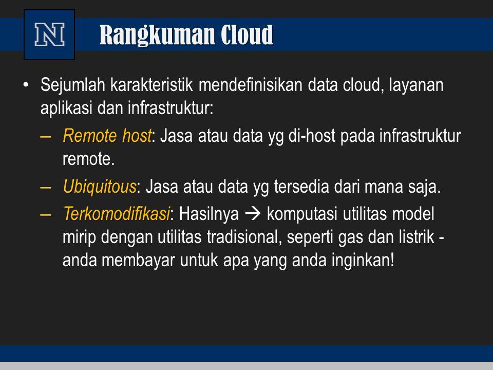 Rangkuman Cloud Sejumlah karakteristik mendefinisikan data cloud, layanan aplikasi dan infrastruktur: – Remote host – Remote host : Jasa atau data yg