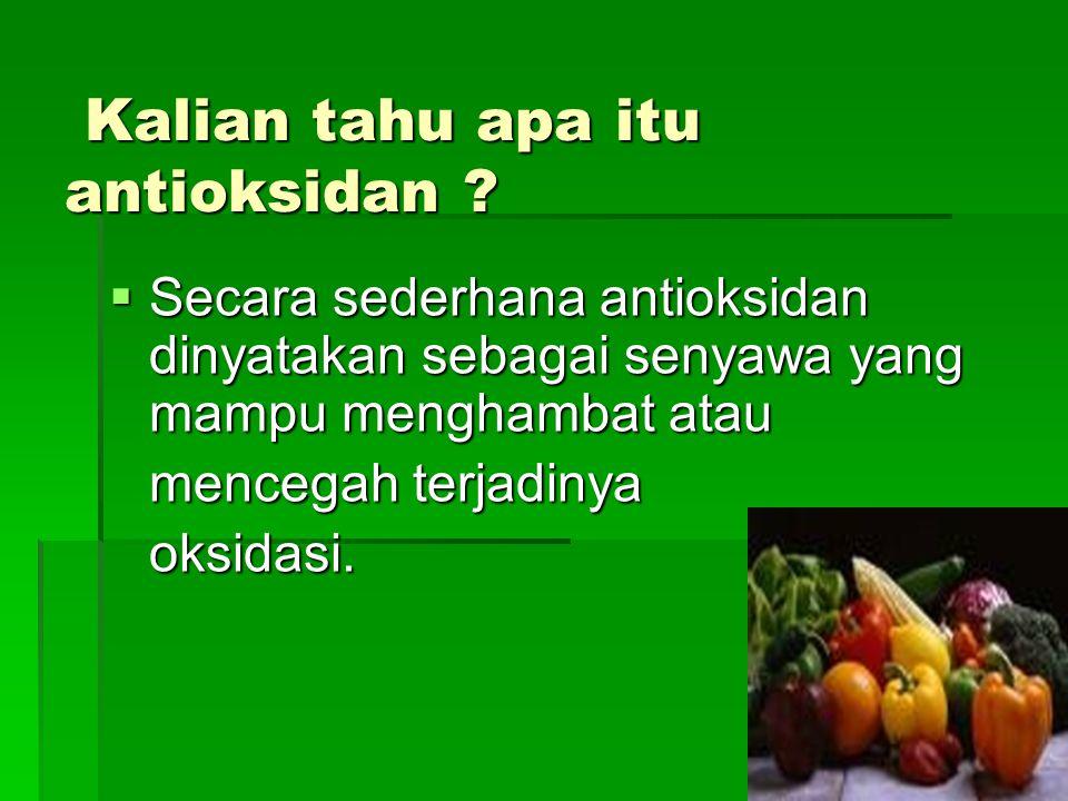 Kalian tahu apa itu antioksidan ? Kalian tahu apa itu antioksidan ?  Secara sederhana antioksidan dinyatakan sebagai senyawa yang mampu menghambat at