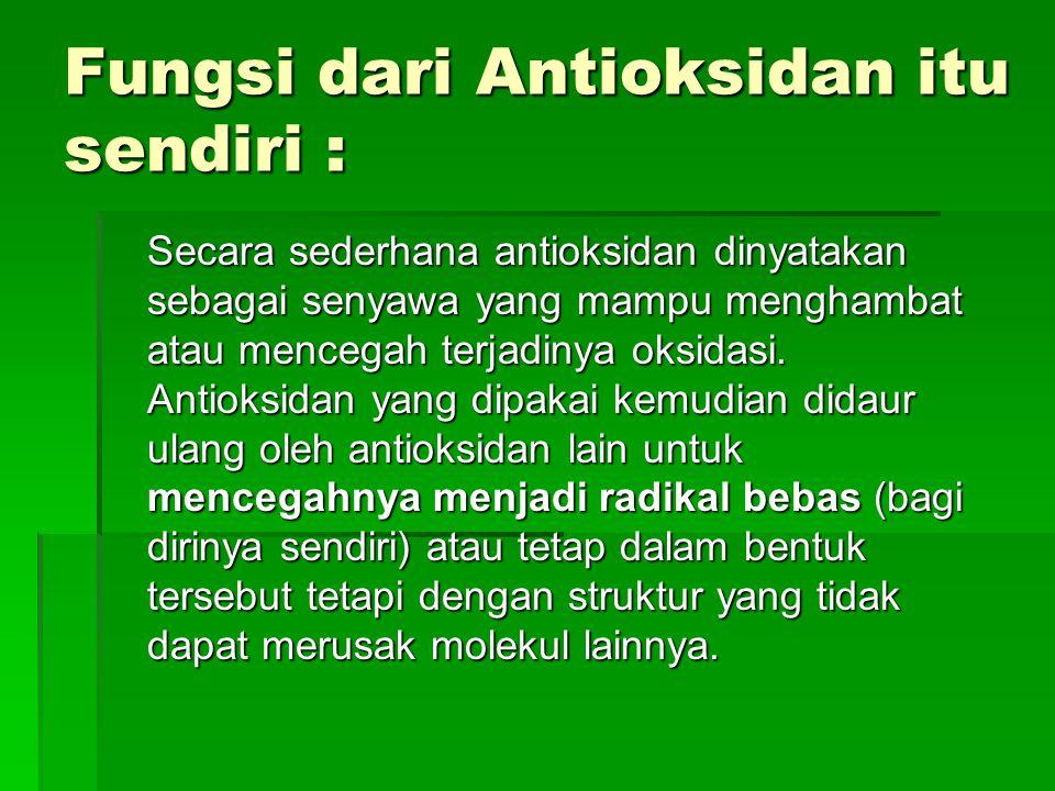 Fungsi dari Antioksidan itu sendiri : Secara sederhana antioksidan dinyatakan sebagai senyawa yang mampu menghambat atau mencegah terjadinya oksidasi.