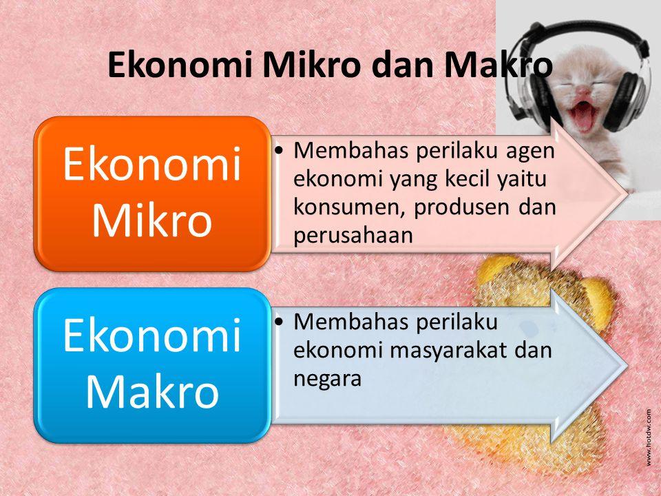 Membahas perilaku agen ekonomi yang kecil yaitu konsumen, produsen dan perusahaan Ekonomi Mikro Membahas perilaku ekonomi masyarakat dan negara Ekonomi Makro Ekonomi Mikro dan Makro