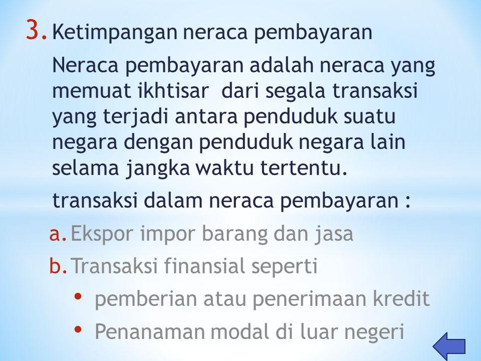 3. Ketimpangan neraca pembayaran Neraca pembayaran adalah neraca yang memuat ikhtisar dari segala transaksi yang terjadi antara penduduk suatu negara