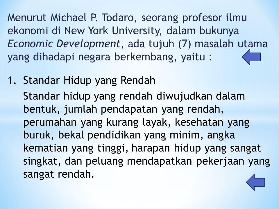 Menurut Michael P. Todaro, seorang profesor ilmu ekonomi di New York University, dalam bukunya Economic Development, ada tujuh (7) masalah utama yang