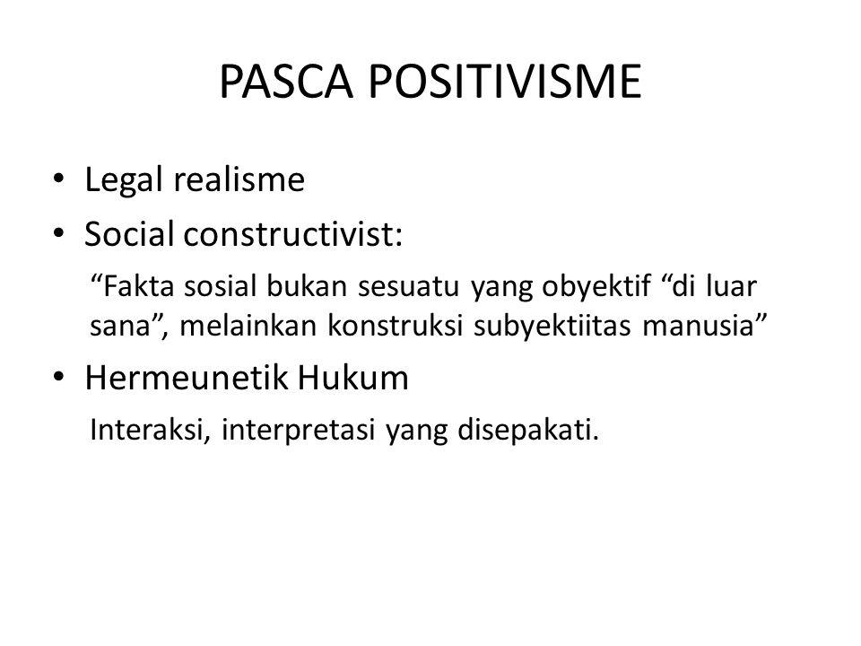 """PASCA POSITIVISME Legal realisme Social constructivist: """"Fakta sosial bukan sesuatu yang obyektif """"di luar sana"""", melainkan konstruksi subyektiitas ma"""