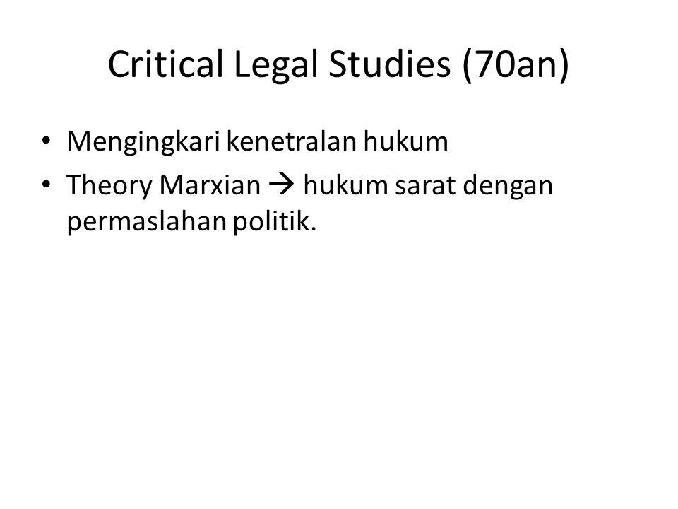Critical Legal Studies (70an) Mengingkari kenetralan hukum Theory Marxian  hukum sarat dengan permaslahan politik.