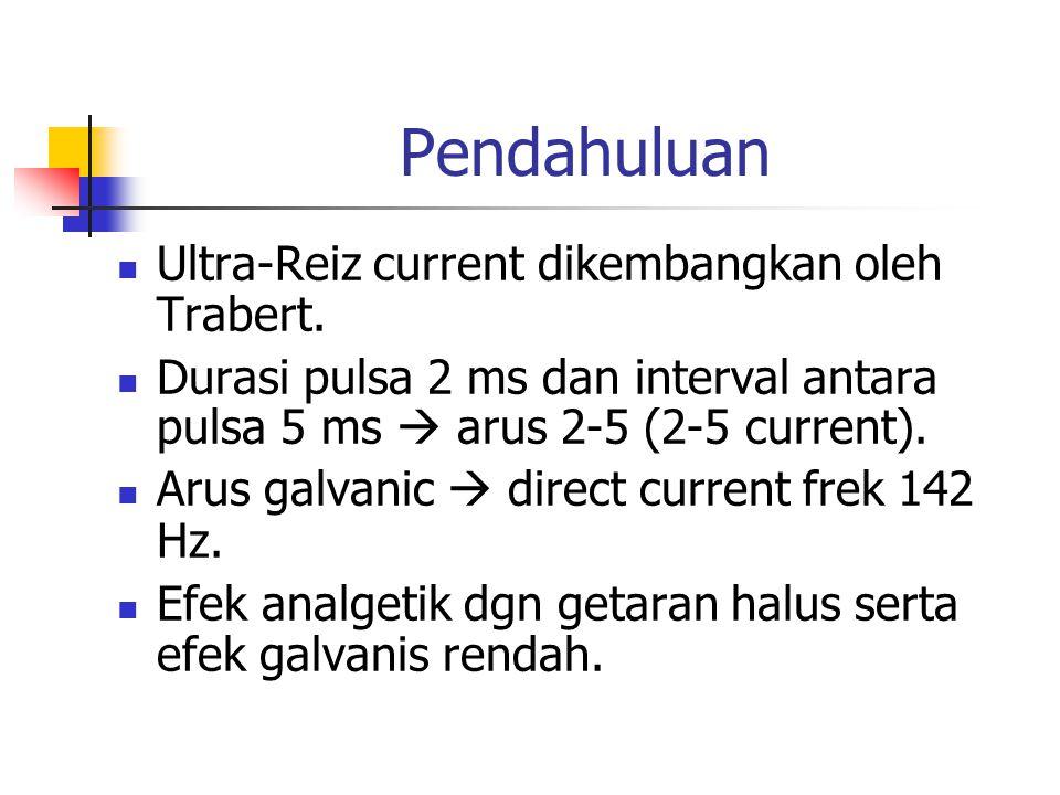 Pendahuluan Ultra-Reiz current dikembangkan oleh Trabert. Durasi pulsa 2 ms dan interval antara pulsa 5 ms  arus 2-5 (2-5 current). Arus galvanic  d