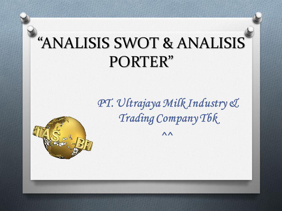 """ANALISIS SWOT & ANALISIS PORTER"" PT. Ultrajaya Milk Industry & Trading Company Tbk ^^"