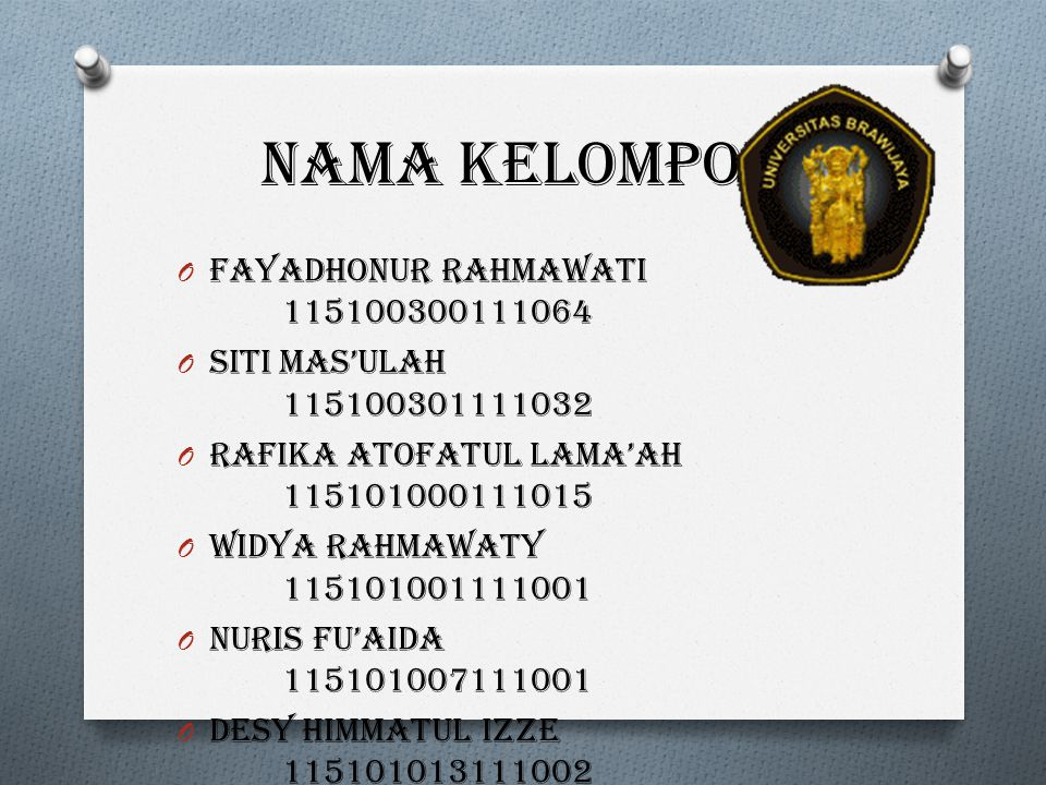 Nama kelompok O Fayadhonur Rahmawati 115100300111064 O Siti mas'ulah 115100301111032 O Rafika Atofatul Lama'ah 115101000111015 O Widya Rahmawaty 11510