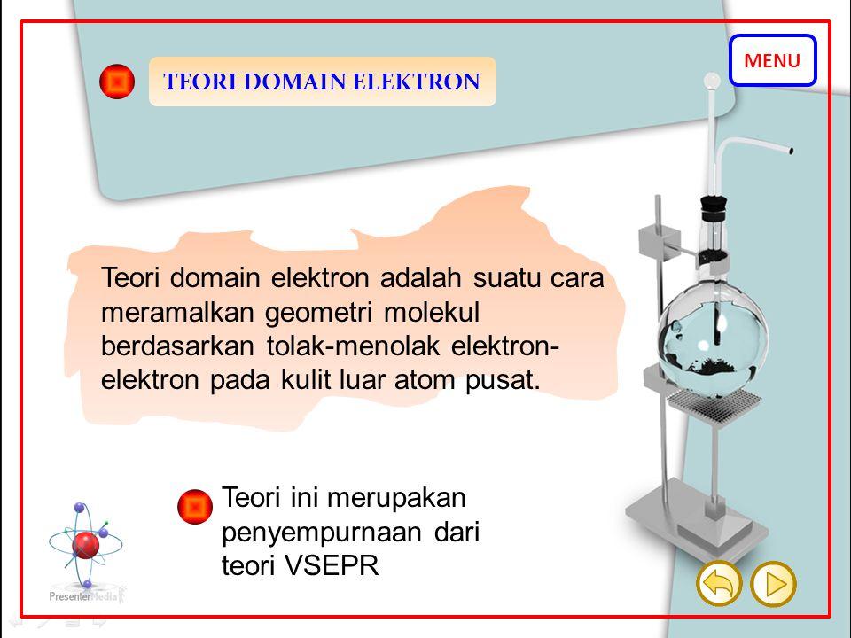 Teori domain elektron adalah suatu cara meramalkan geometri molekul berdasarkan tolak-menolak elektron- elektron pada kulit luar atom pusat. TEORI DOM