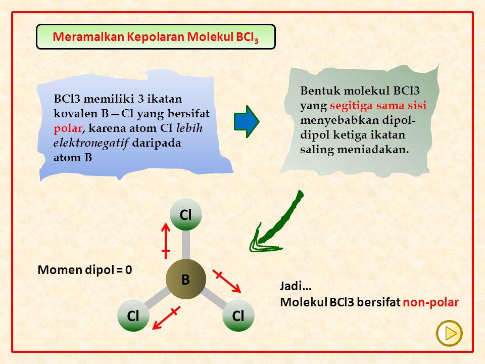 B Cl BCl3 memiliki 3 ikatan kovalen B—Cl yang bersifat polar, karena atom Cl lebih elektronegatif daripada atom B Bentuk molekul BCl3 yang segitiga sa