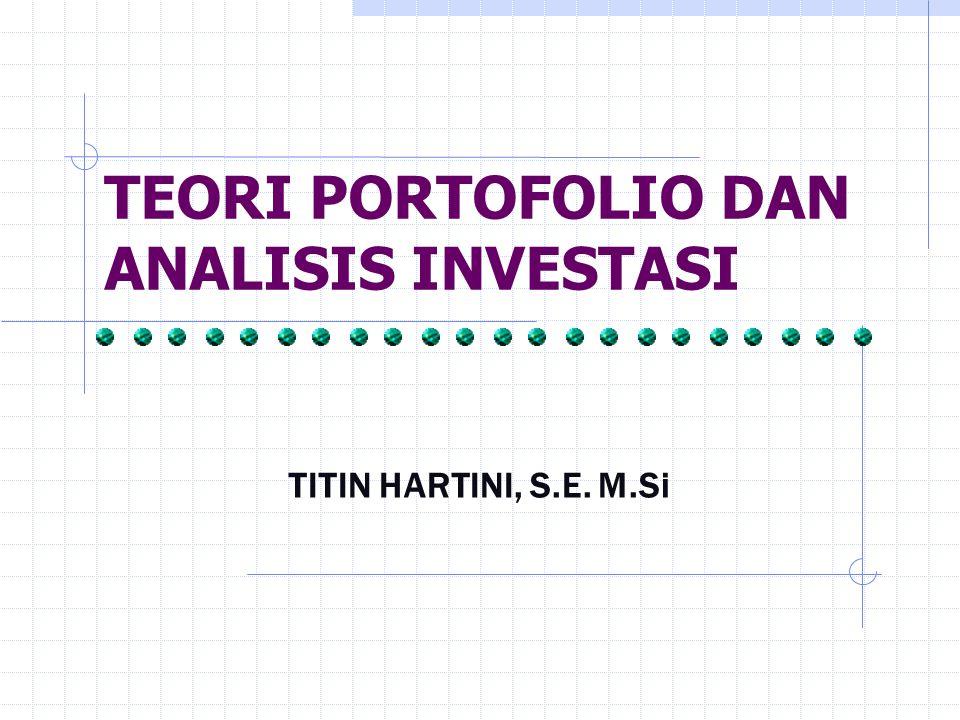 TEORI PORTOFOLIO DAN ANALISIS INVESTASI TITIN HARTINI, S.E. M.Si