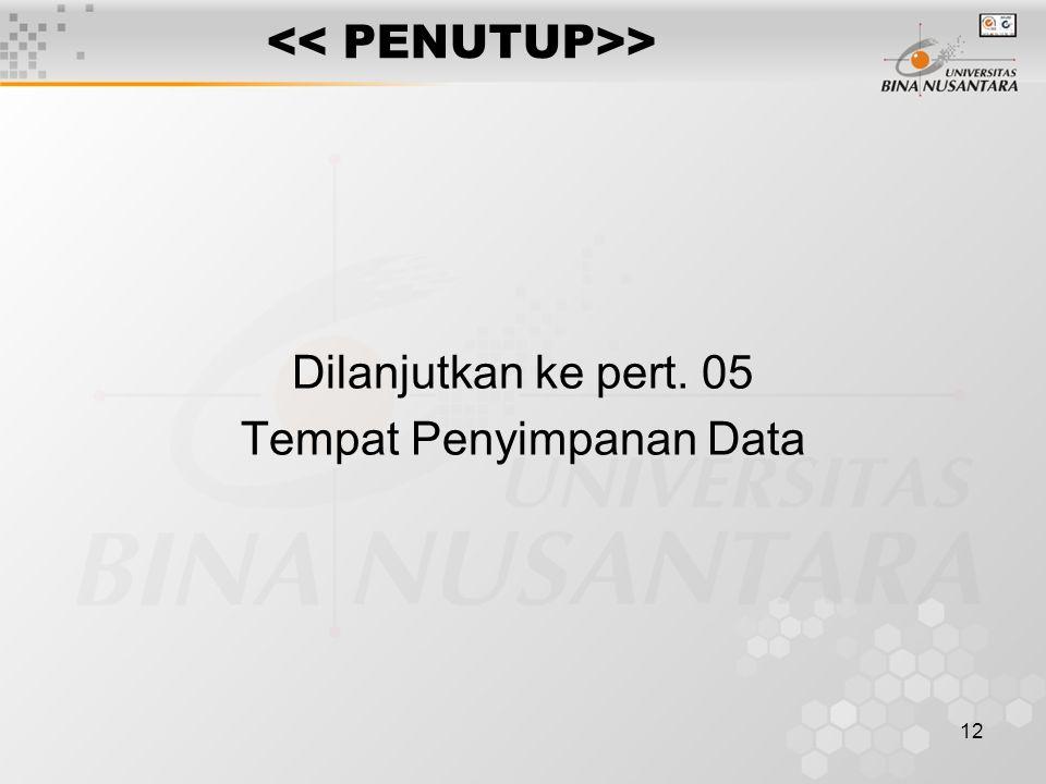 12 > Dilanjutkan ke pert. 05 Tempat Penyimpanan Data