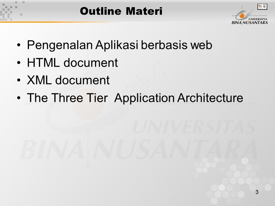 3 Outline Materi Pengenalan Aplikasi berbasis web HTML document XML document The Three Tier Application Architecture