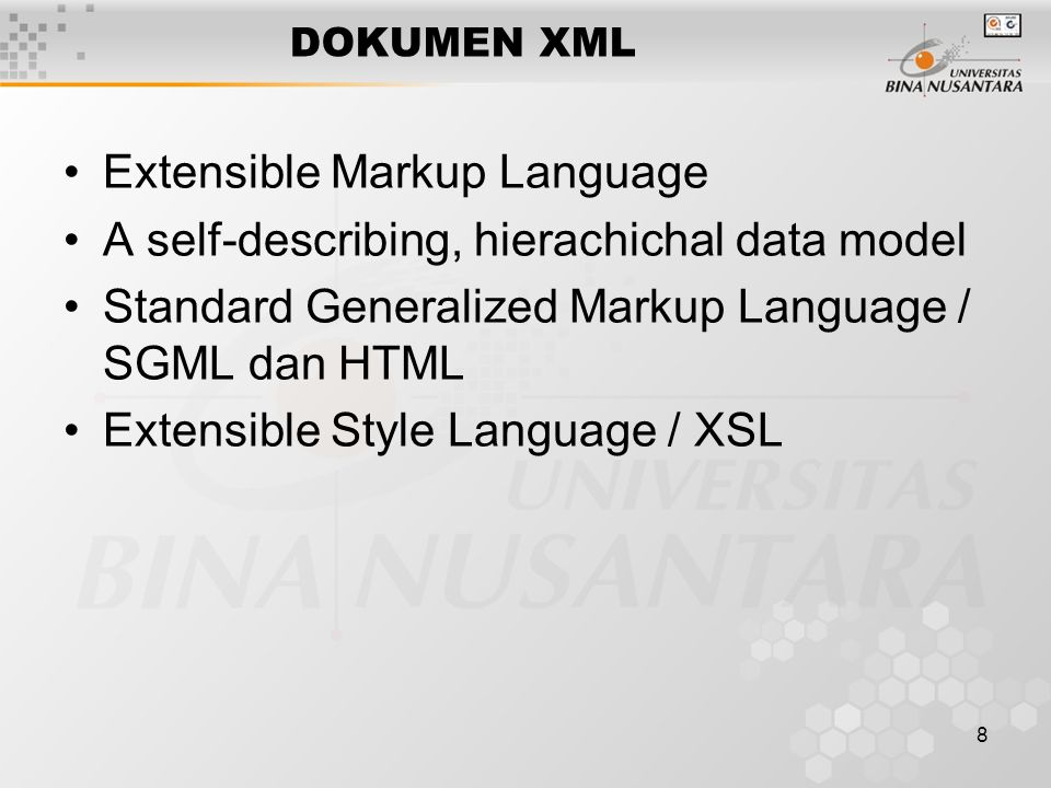 8 DOKUMEN XML Extensible Markup Language A self-describing, hierachichal data model Standard Generalized Markup Language / SGML dan HTML Extensible Style Language / XSL