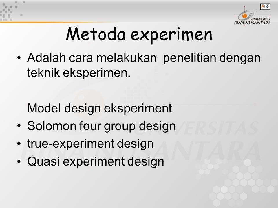 Metoda experimen Adalah cara melakukan penelitian dengan teknik eksperimen. Model design eksperiment Solomon four group design true-experiment design