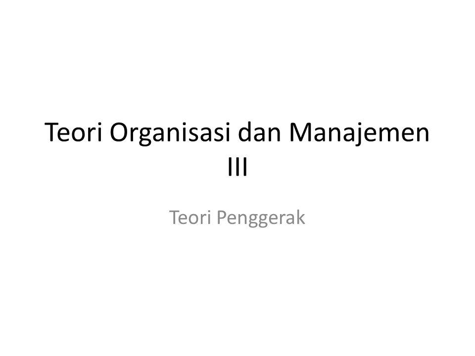 Teori Organisasi dan Manajemen III Teori Penggerak