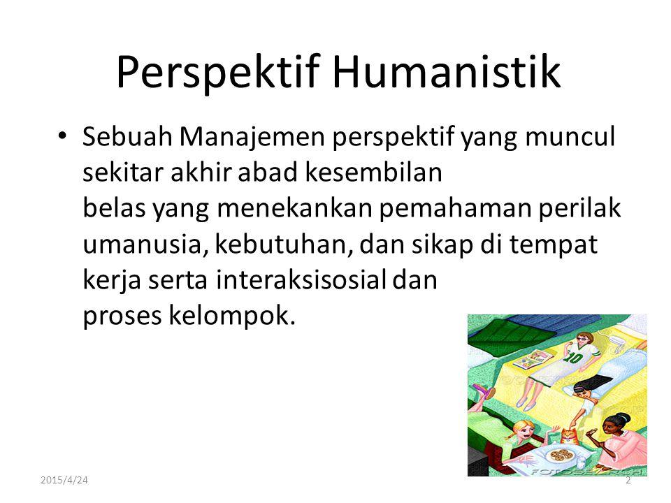 2015/4/242 Perspektif Humanistik Sebuah Manajemen perspektif yang muncul sekitar akhir abad kesembilan belas yang menekankan pemahaman perilak umanusi