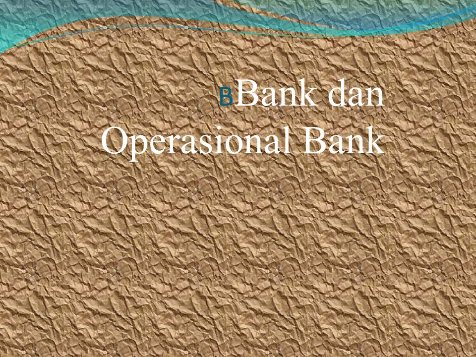 B Bank dan Operasional Bank
