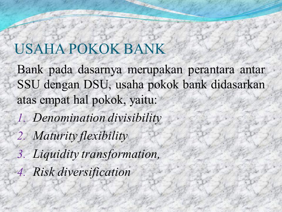 USAHA POKOK BANK Bank pada dasarnya merupakan perantara antar SSU dengan DSU, usaha pokok bank didasarkan atas empat hal pokok, yaitu: 1. Denomination