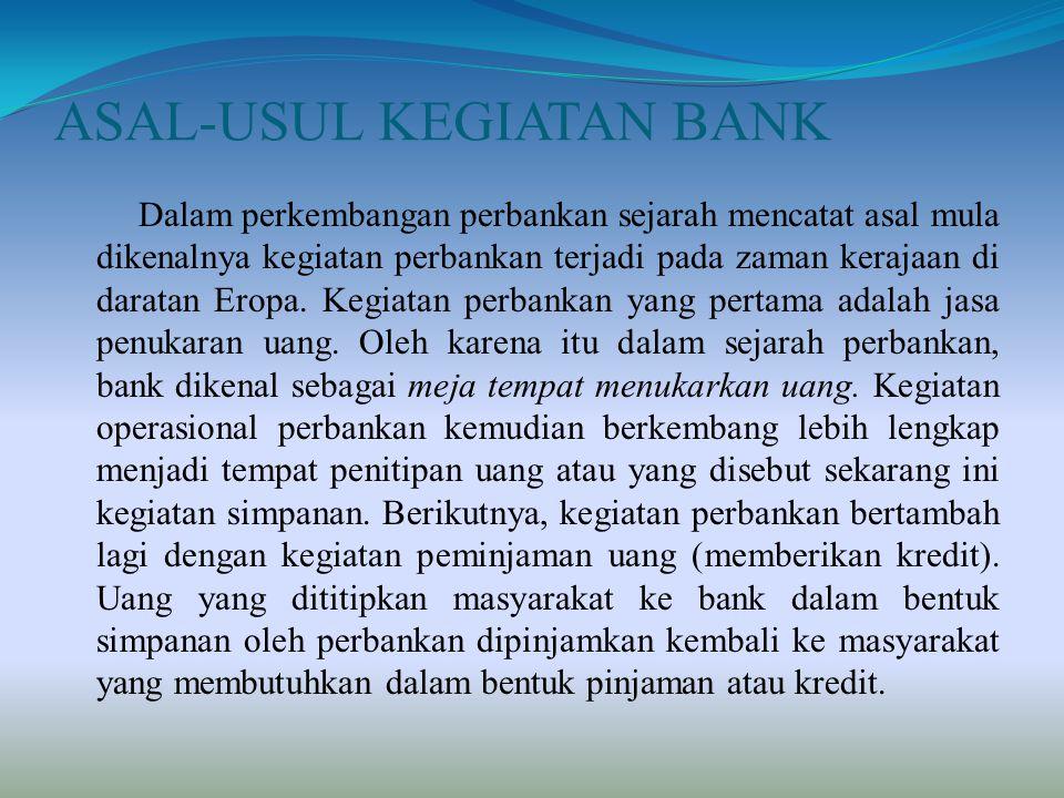 ASAL-USUL KEGIATAN BANK Dalam perkembangan perbankan sejarah mencatat asal mula dikenalnya kegiatan perbankan terjadi pada zaman kerajaan di daratan E