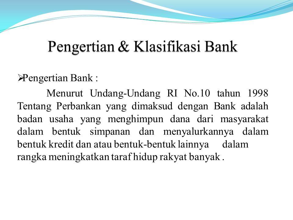  Pengertian Bank : Menurut Undang-Undang RI No.10 tahun 1998 Tentang Perbankan yang dimaksud dengan Bank adalah badan usaha yang menghimpun dana dari