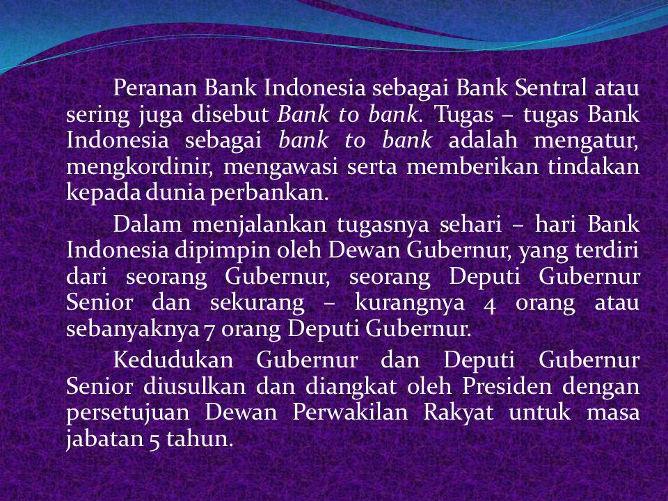 Peranan Bank Indonesia sebagai Bank Sentral atau sering juga disebut Bank to bank. Tugas – tugas Bank Indonesia sebagai bank to bank adalah mengatur,