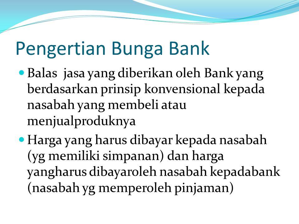 Pengertian Bunga Bank Balas jasa yang diberikan oleh Bank yang berdasarkan prinsip konvensional kepada nasabah yang membeli atau menjualproduknya Harg
