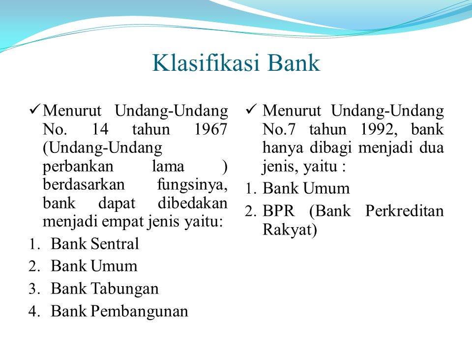 Klasifikasi Bank Menurut Undang-Undang No. 14 tahun 1967 (Undang-Undang perbankan lama ) berdasarkan fungsinya, bank dapat dibedakan menjadi empat jen