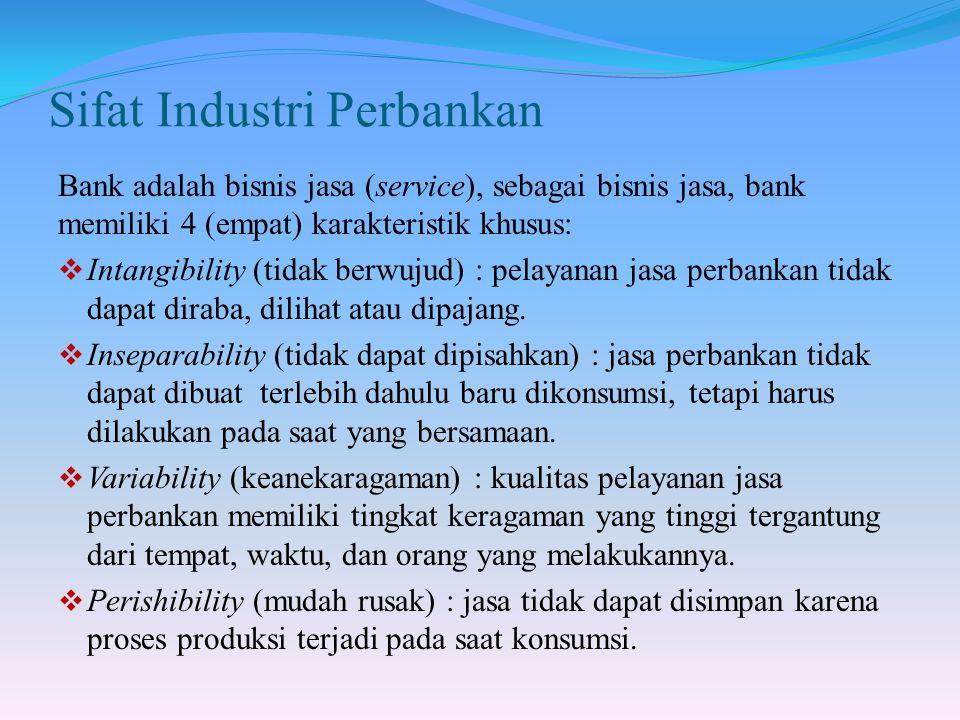 Sifat Industri Perbankan Bank adalah bisnis jasa (service), sebagai bisnis jasa, bank memiliki 4 (empat) karakteristik khusus:  Intangibility (tidak