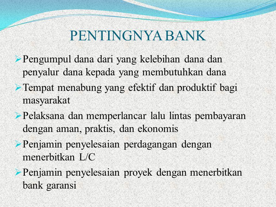 PENTINGNYA BANK  Pengumpul dana dari yang kelebihan dana dan penyalur dana kepada yang membutuhkan dana  Tempat menabung yang efektif dan produktif