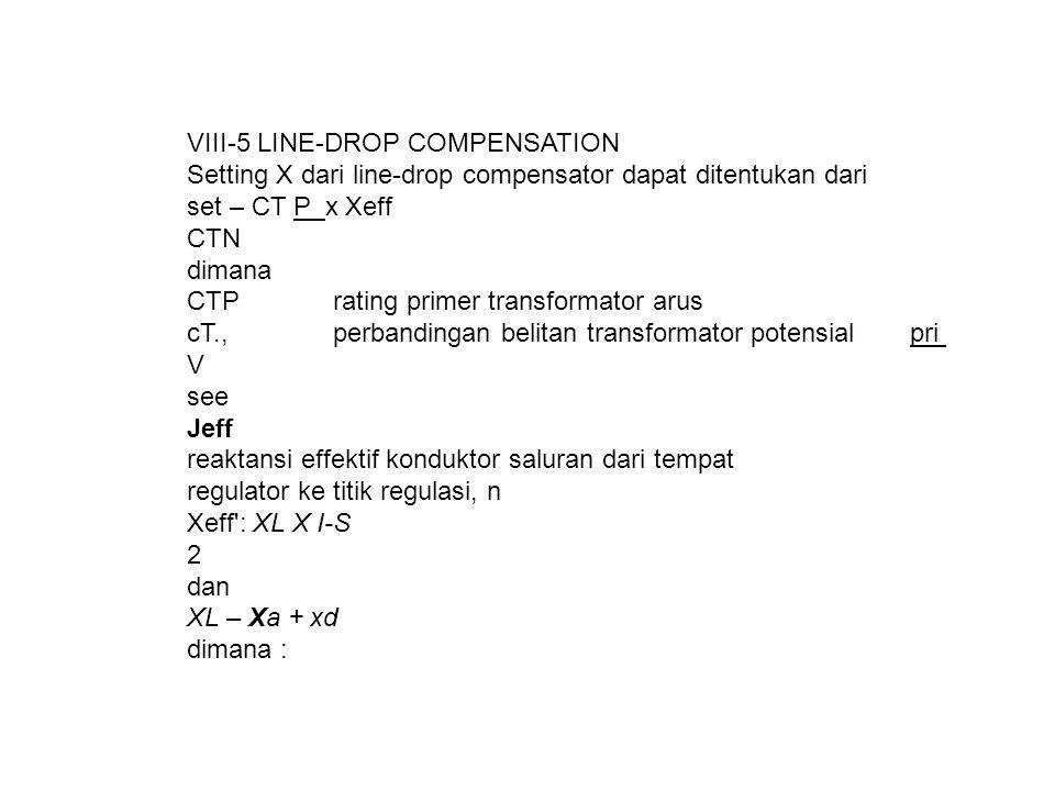 VIII-5 LINE-DROP COMPENSATION Setting X dari line-drop compensator dapat ditentukan dari set – CT P x Xeff CTN dimana CTPrating primer transformator a
