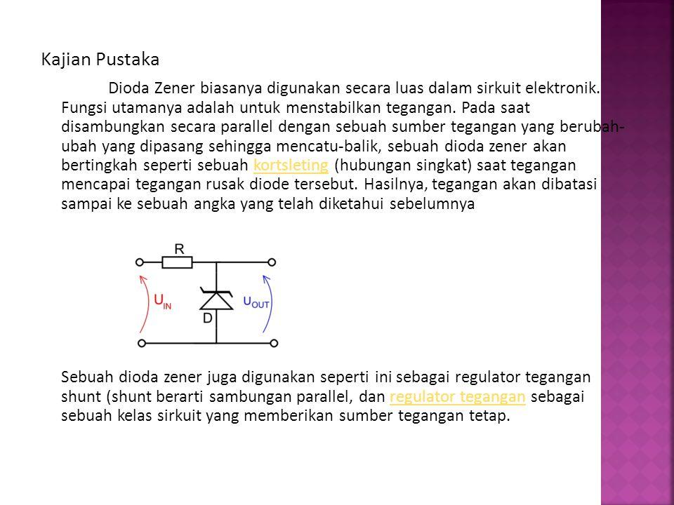 Kajian Pustaka Dioda Zener biasanya digunakan secara luas dalam sirkuit elektronik. Fungsi utamanya adalah untuk menstabilkan tegangan. Pada saat disa