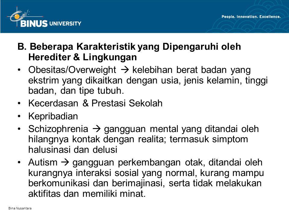 Bina Nusantara B. Beberapa Karakteristik yang Dipengaruhi oleh Herediter & Lingkungan Obesitas/Overweight  kelebihan berat badan yang ekstrim yang di