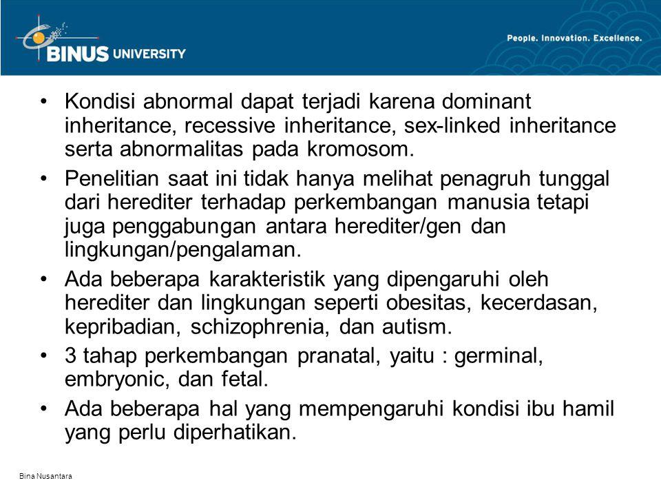 Bina Nusantara Kondisi abnormal dapat terjadi karena dominant inheritance, recessive inheritance, sex-linked inheritance serta abnormalitas pada kromosom.