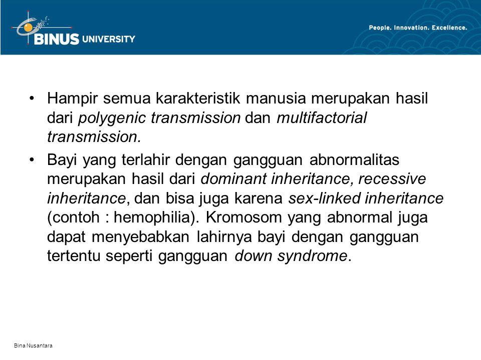 Bina Nusantara Hampir semua karakteristik manusia merupakan hasil dari polygenic transmission dan multifactorial transmission.
