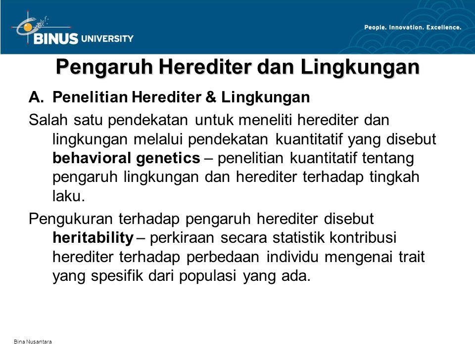 Bina Nusantara Pengaruh Herediter dan Lingkungan A.Penelitian Herediter & Lingkungan Salah satu pendekatan untuk meneliti herediter dan lingkungan mel