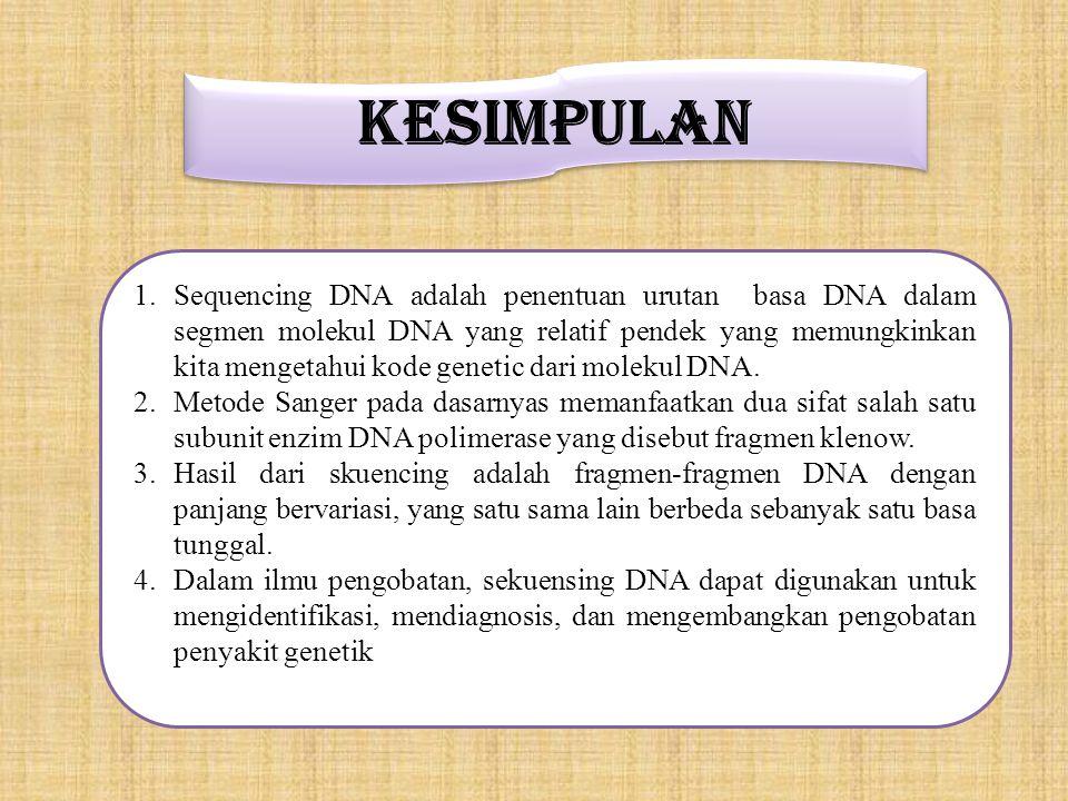 KESIMPULAN 1.Sequencing DNA adalah penentuan urutan basa DNA dalam segmen molekul DNA yang relatif pendek yang memungkinkan kita mengetahui kode genet