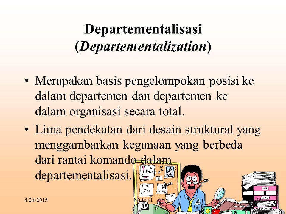 4/24/2015Mulyati18 Departementalisasi (Departementalization) Merupakan basis pengelompokan posisi ke dalam departemen dan departemen ke dalam organisa
