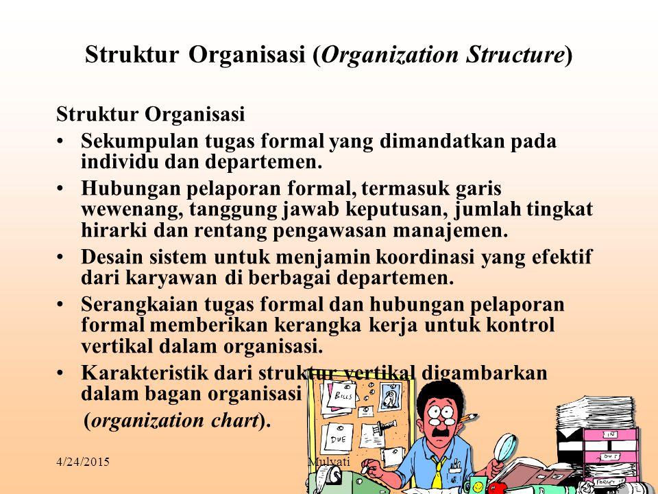 4/24/2015Mulyati2 Struktur Organisasi (Organization Structure) Struktur Organisasi Sekumpulan tugas formal yang dimandatkan pada individu dan departem