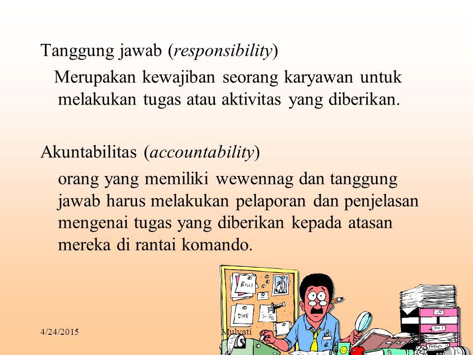 4/24/2015Mulyati7 Tanggung jawab (responsibility) Merupakan kewajiban seorang karyawan untuk melakukan tugas atau aktivitas yang diberikan. Akuntabili