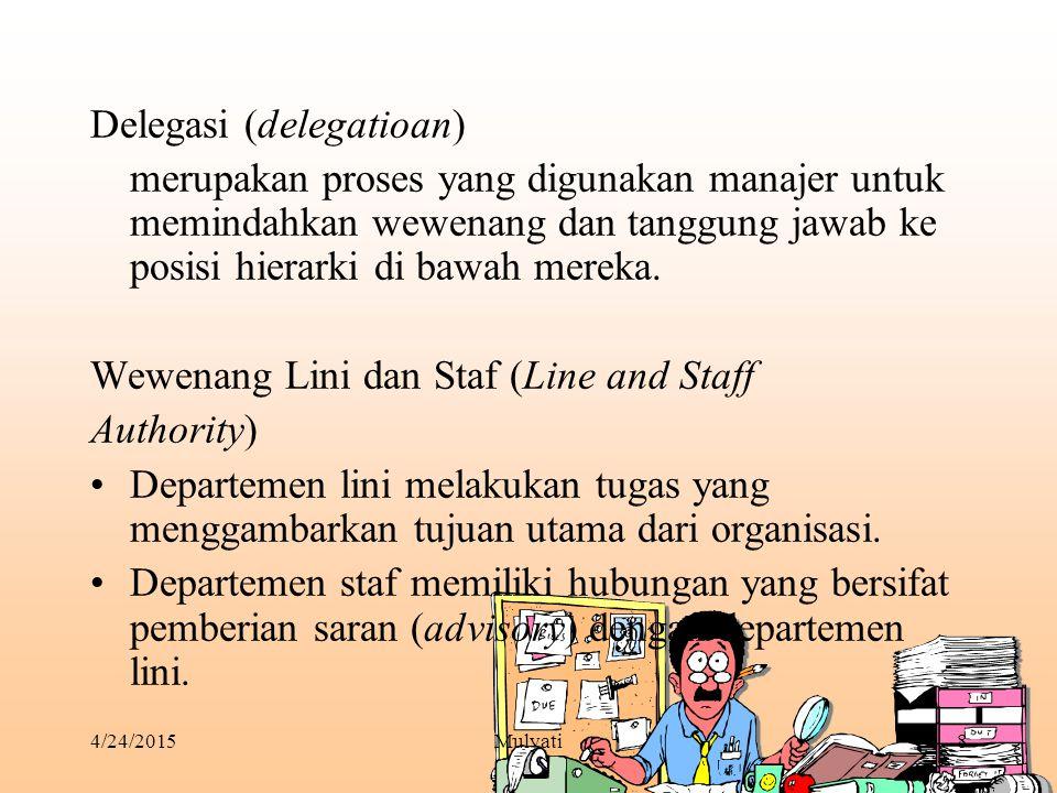 4/24/2015Mulyati9 Wewenang lini (line authority) tiap orang di posisi manajemen memiliki wewenanf formal untuk mengarahkan dan mengontrol bawahan langsung.