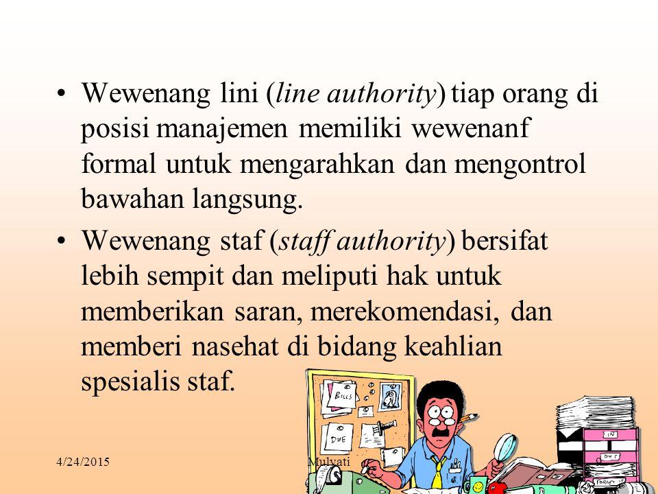4/24/2015Mulyati9 Wewenang lini (line authority) tiap orang di posisi manajemen memiliki wewenanf formal untuk mengarahkan dan mengontrol bawahan lang
