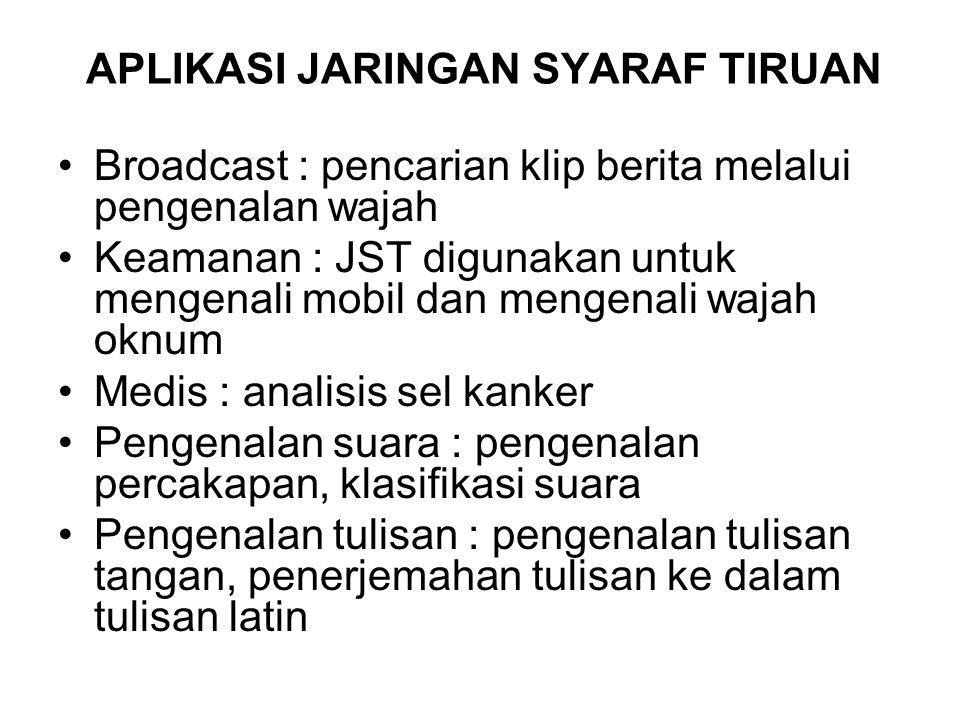 APLIKASI JARINGAN SYARAF TIRUAN Broadcast : pencarian klip berita melalui pengenalan wajah Keamanan : JST digunakan untuk mengenali mobil dan mengenal