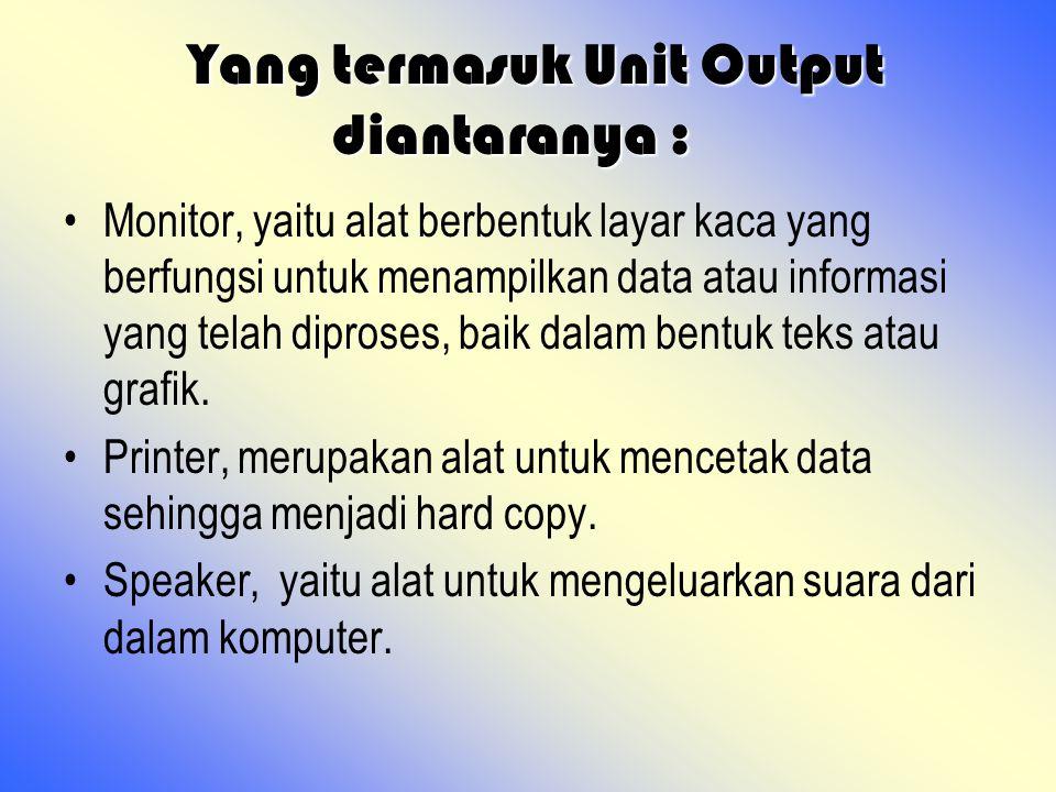 Yang termasuk Unit Output diantaranya : Yang termasuk Unit Output diantaranya : Monitor, yaitu alat berbentuk layar kaca yang berfungsi untuk menampil