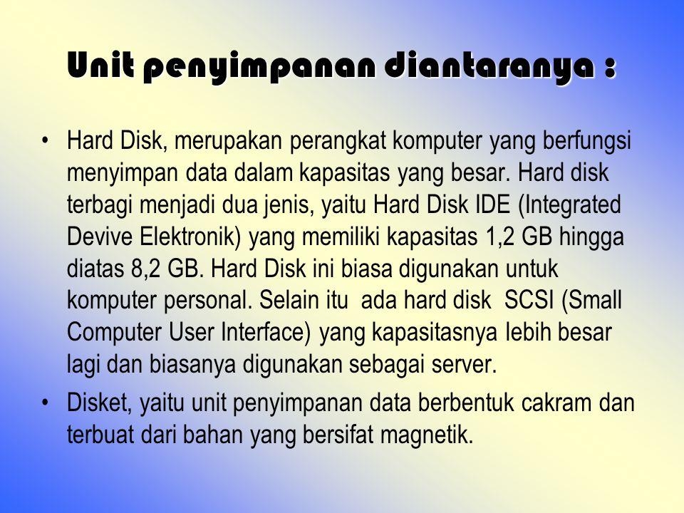 Unit penyimpanan diantaranya : Hard Disk, merupakan perangkat komputer yang berfungsi menyimpan data dalam kapasitas yang besar. Hard disk terbagi men