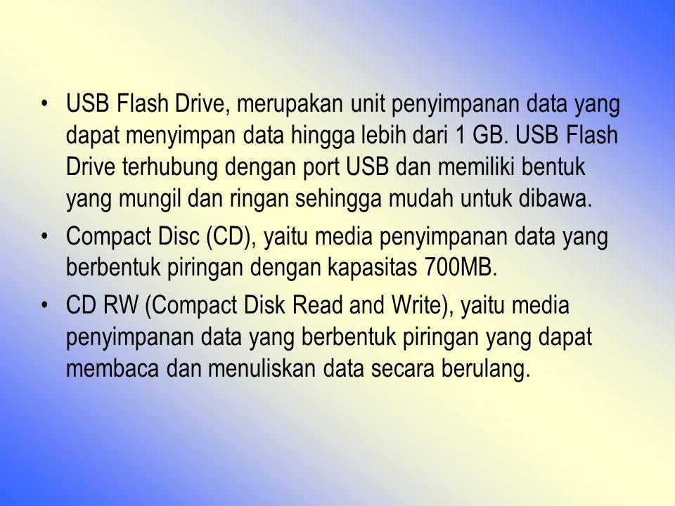 USB Flash Drive, merupakan unit penyimpanan data yang dapat menyimpan data hingga lebih dari 1 GB. USB Flash Drive terhubung dengan port USB dan memil