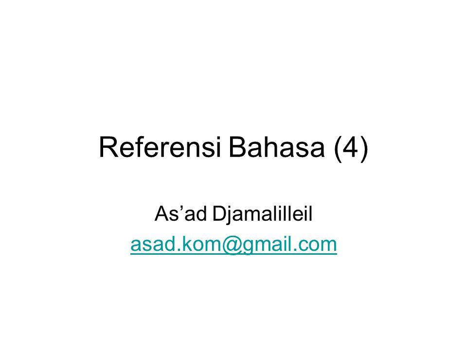Referensi Bahasa (4) As'ad Djamalilleil asad.kom@gmail.com