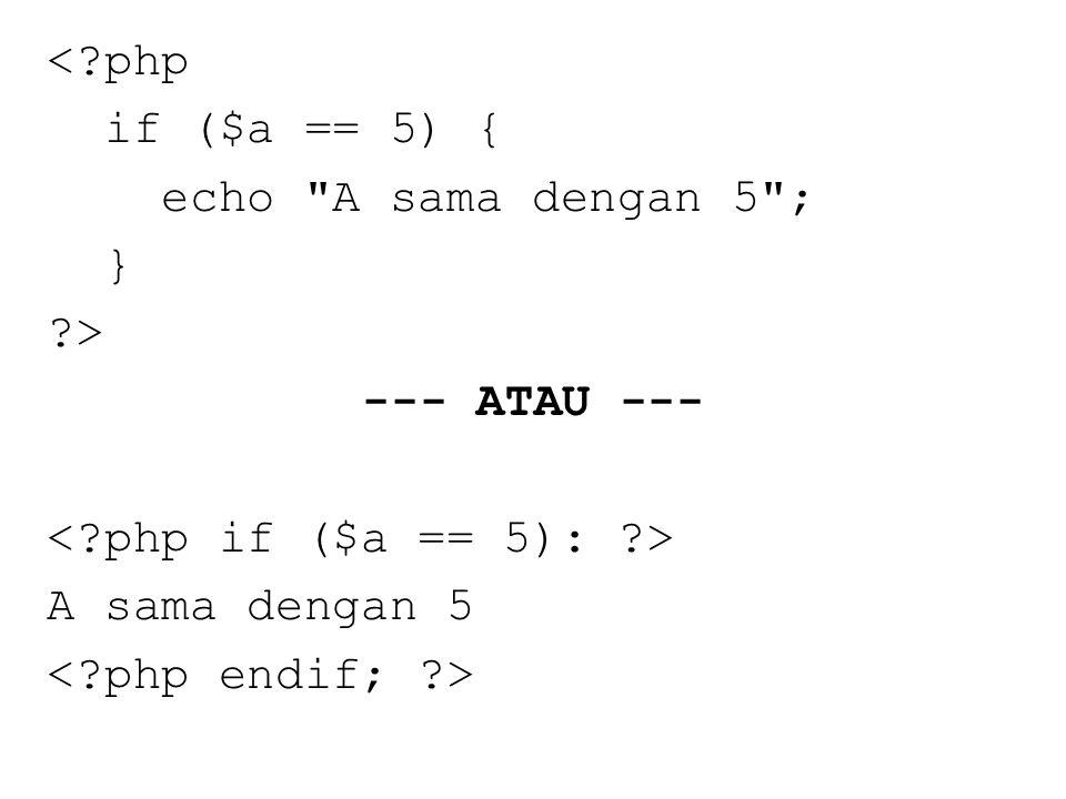 < php if ($a == 5) { echo A sama dengan 5 ; } > --- ATAU --- A sama dengan 5